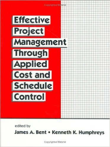 Bent, James and Kenneth Humphreys, Editors. Effective Project Management Through Applied Cost and Schedule Control. New York: Marcel Dekker, Inc., 1996.